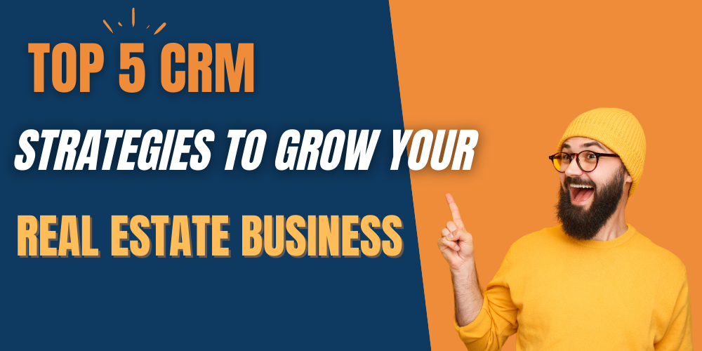 5 CRM strategies to grow your real estate business