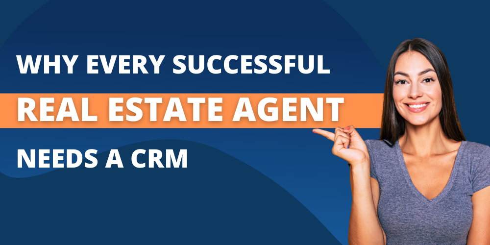 Why Every Successful Real Estate Agent Needs a CRM