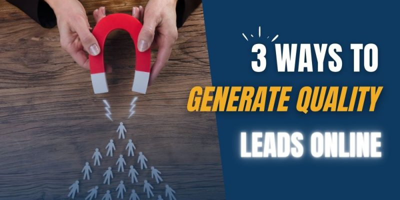 Article - 3 Ways to Generate Quality Leads Online