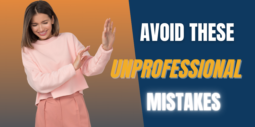Avoid These Unprofessional Mistakes
